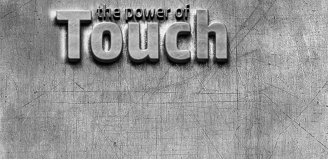 The Power of Touch!