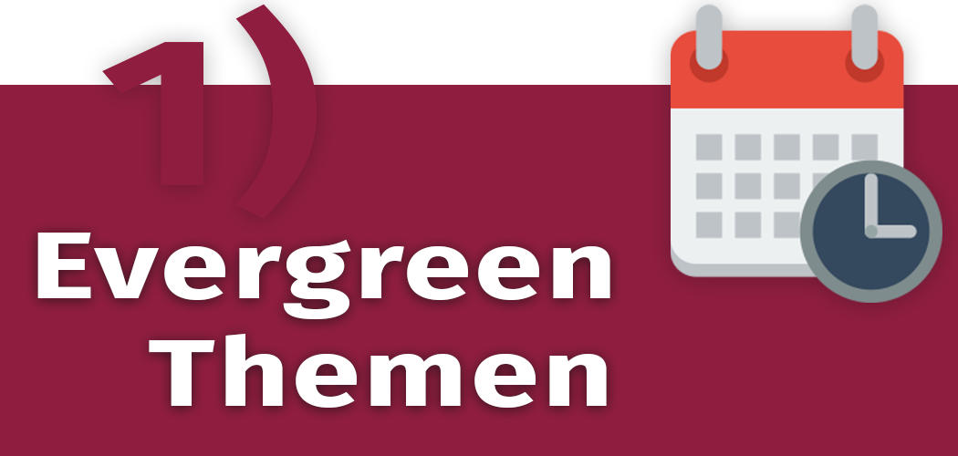 Content-Marketing und Evergreen-Themen.